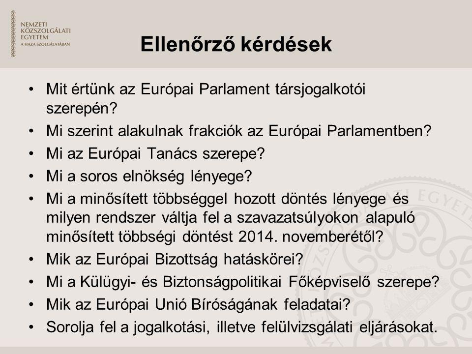Ellenőrző kérdések Mit értünk az Európai Parlament társjogalkotói szerepén Mi szerint alakulnak frakciók az Európai Parlamentben