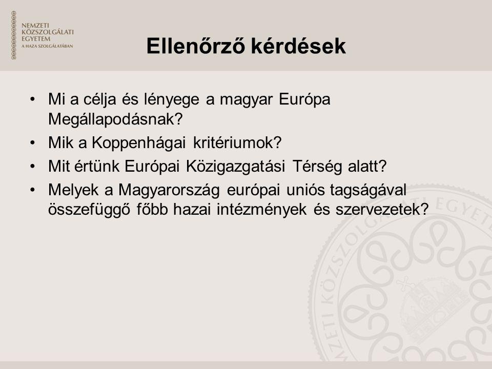 Ellenőrző kérdések Mi a célja és lényege a magyar Európa Megállapodásnak Mik a Koppenhágai kritériumok