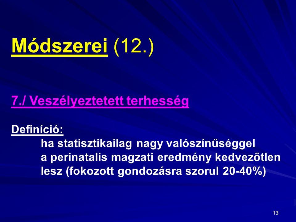 Módszerei (12.) 7./ Veszélyeztetett terhesség Definíció: