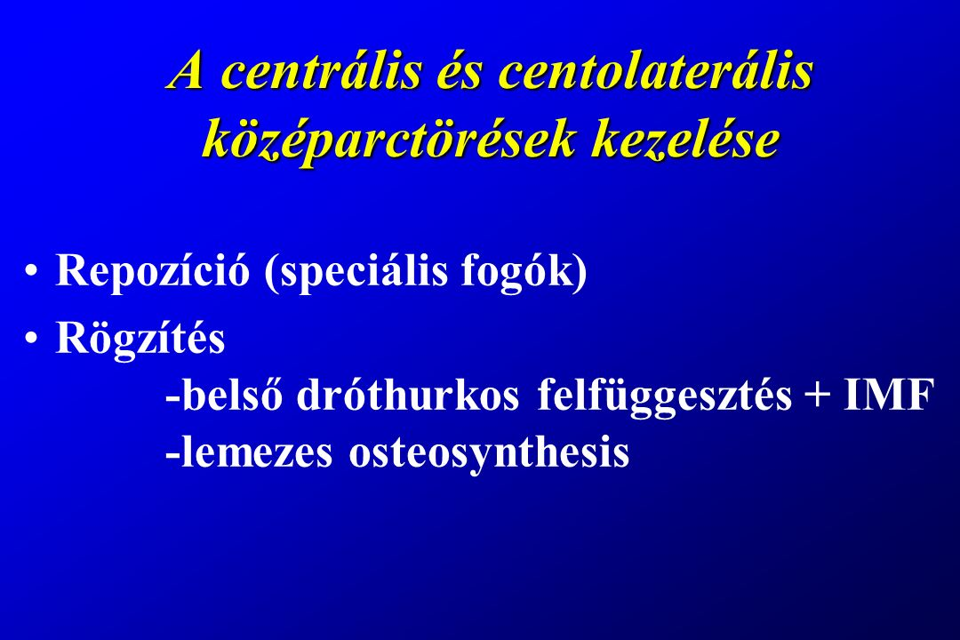 A centrális és centolaterális középarctörések kezelése