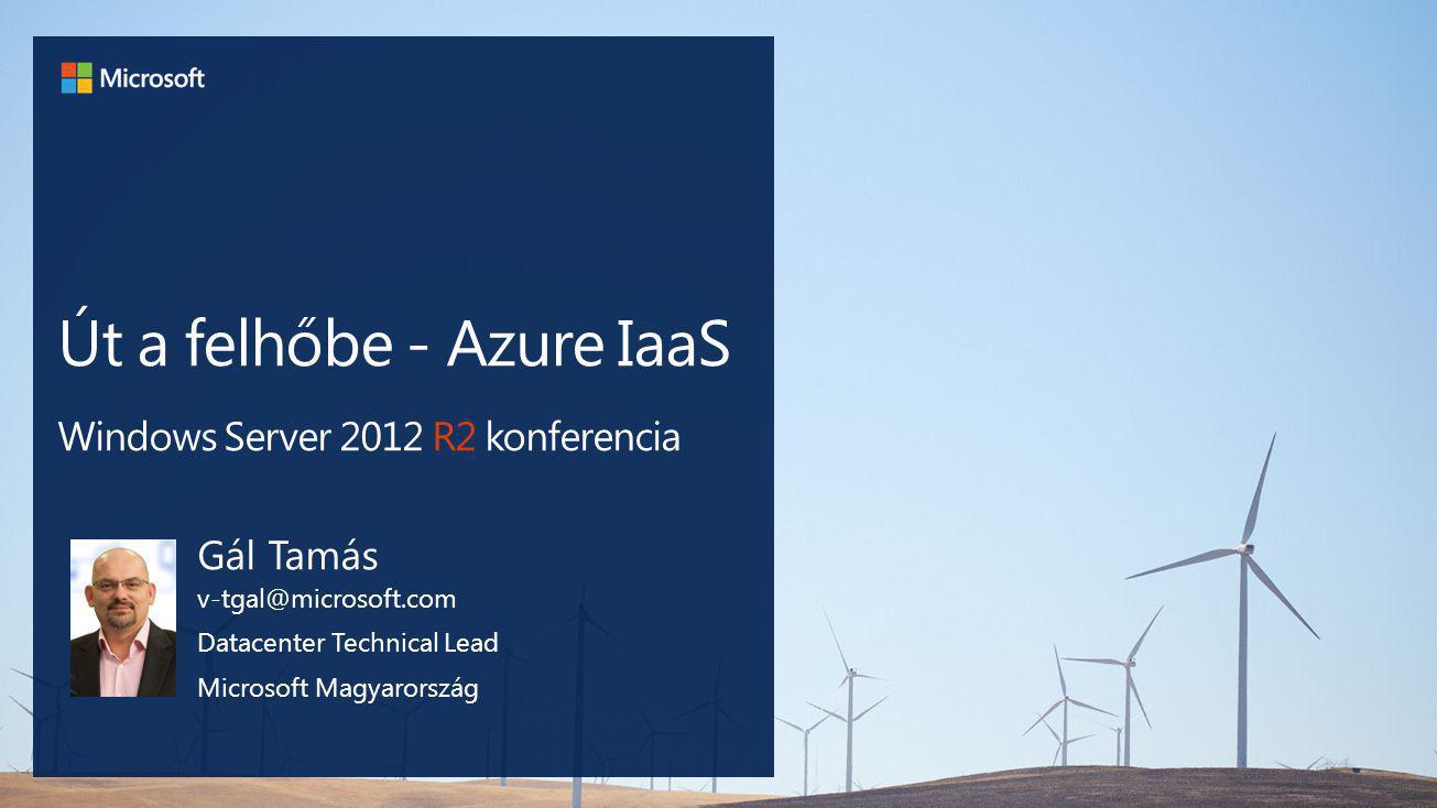Út a felhőbe - Azure IaaS Windows Server 2012 R2 konferencia