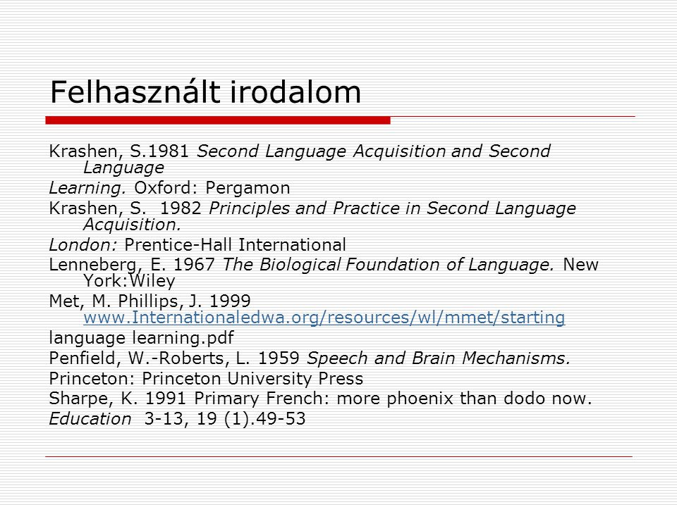 Felhasznált irodalom Krashen, S.1981 Second Language Acquisition and Second Language. Learning. Oxford: Pergamon.