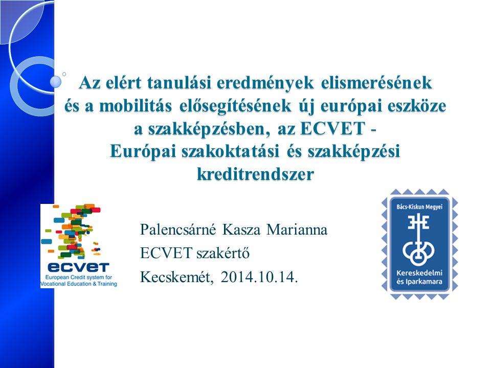 Palencsárné Kasza Marianna ECVET szakértő Kecskemét, 2014.10.14.
