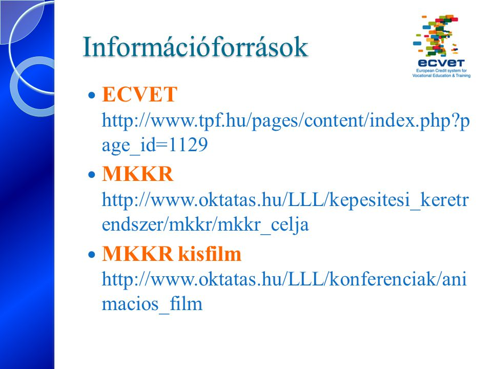 Információforrások ECVET http://www.tpf.hu/pages/content/index.php p age_id=1129.