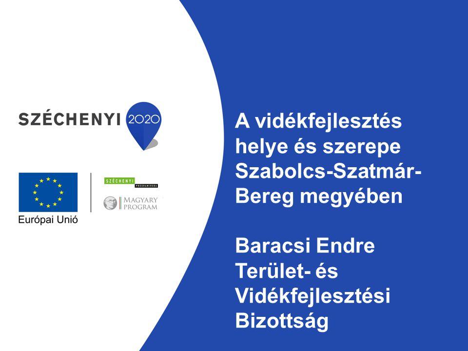 A vidékfejlesztés helye és szerepe Szabolcs-Szatmár-Bereg megyében Baracsi Endre Terület- és Vidékfejlesztési Bizottság