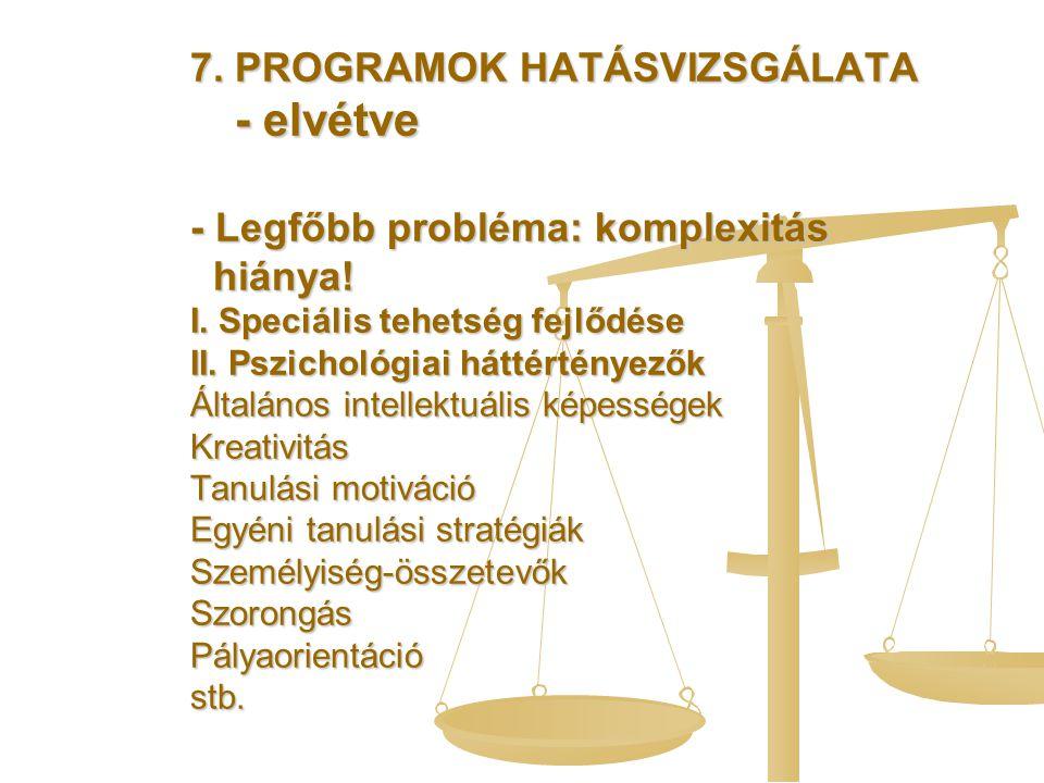 7. PROGRAMOK HATÁSVIZSGÁLATA - elvétve - Legfőbb probléma: komplexitás hiánya.