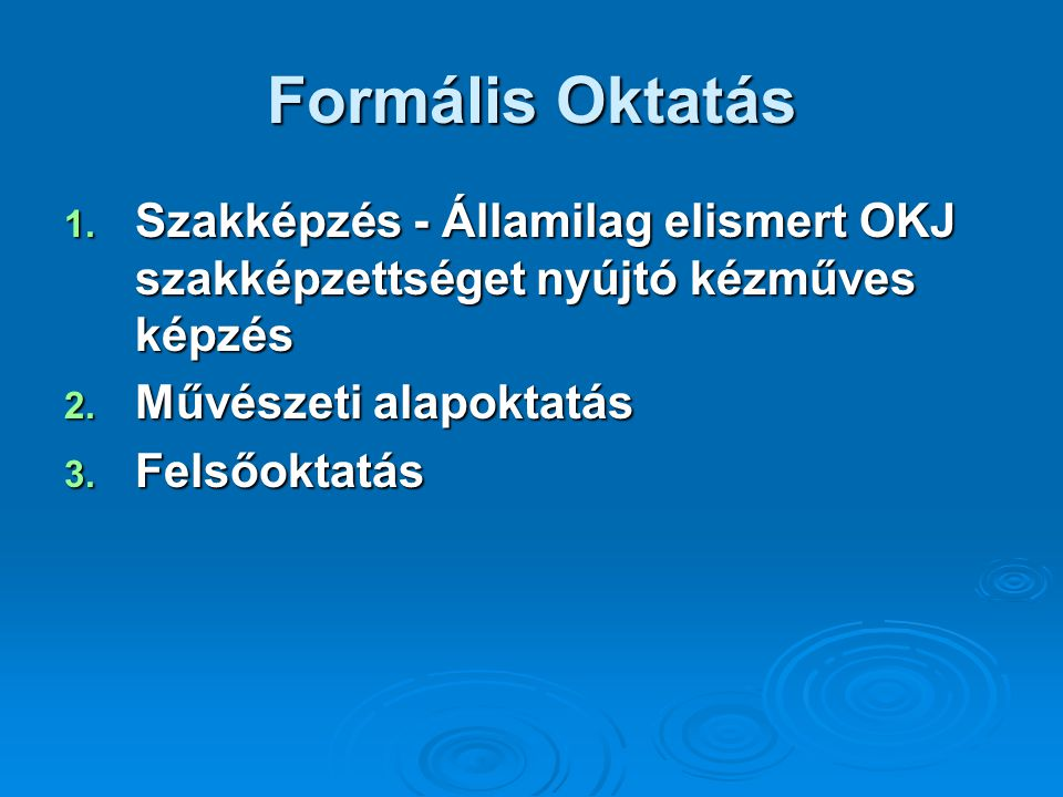 Formális Oktatás Szakképzés - Államilag elismert OKJ szakképzettséget nyújtó kézműves képzés. Művészeti alapoktatás.