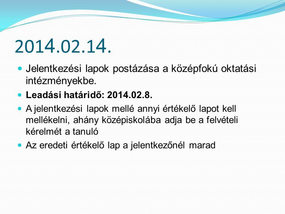 2014.02.14. Jelentkezési lapok postázása a középfokú oktatási intézményekbe. Leadási határidő: 2014.02.8.