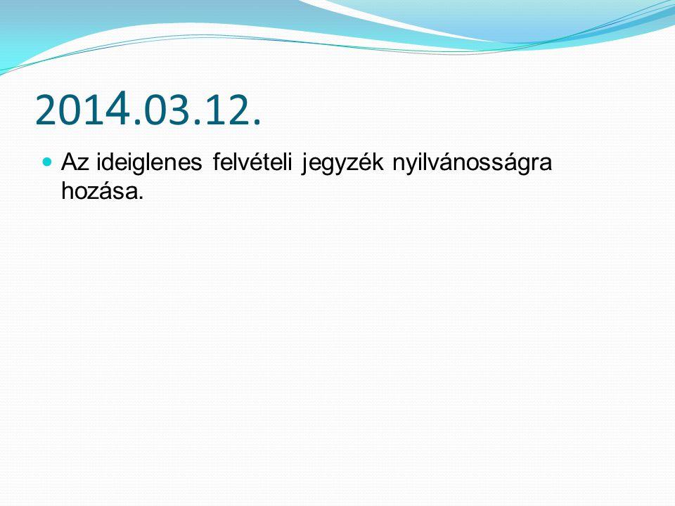 2014.03.12. Az ideiglenes felvételi jegyzék nyilvánosságra hozása.