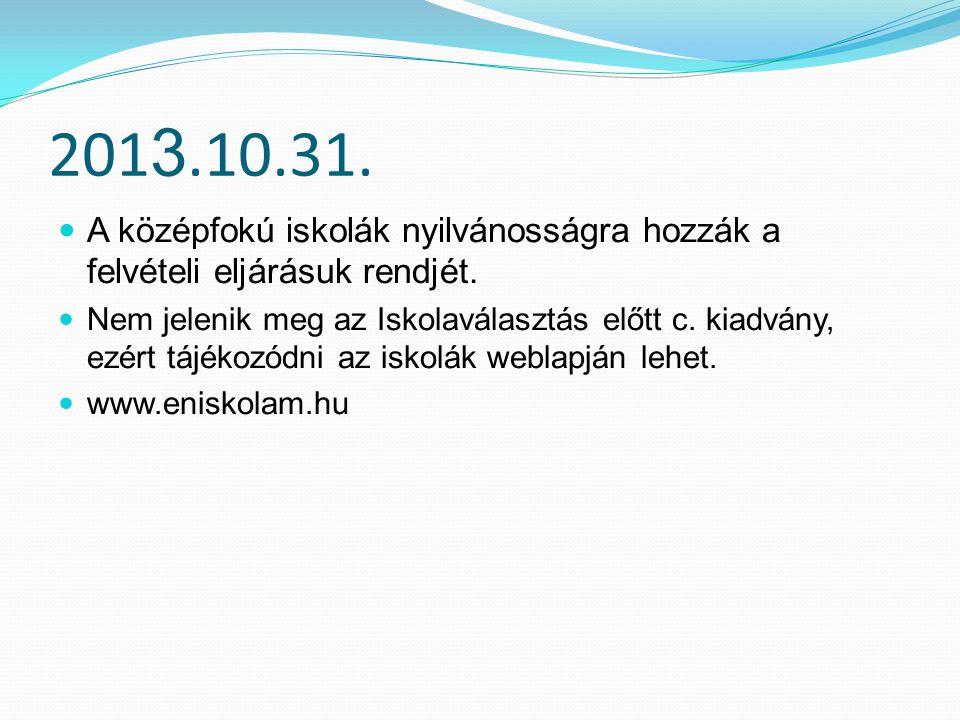 2013.10.31. A középfokú iskolák nyilvánosságra hozzák a felvételi eljárásuk rendjét.