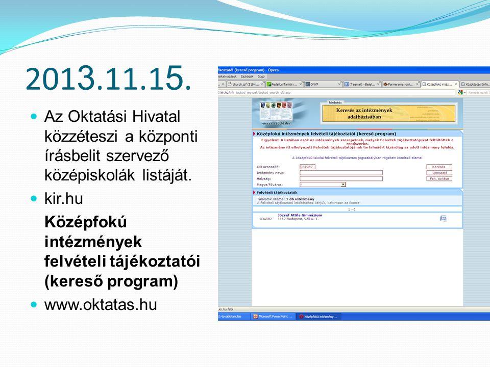 2013.11.15. Az Oktatási Hivatal közzéteszi a központi írásbelit szervező középiskolák listáját. kir.hu.