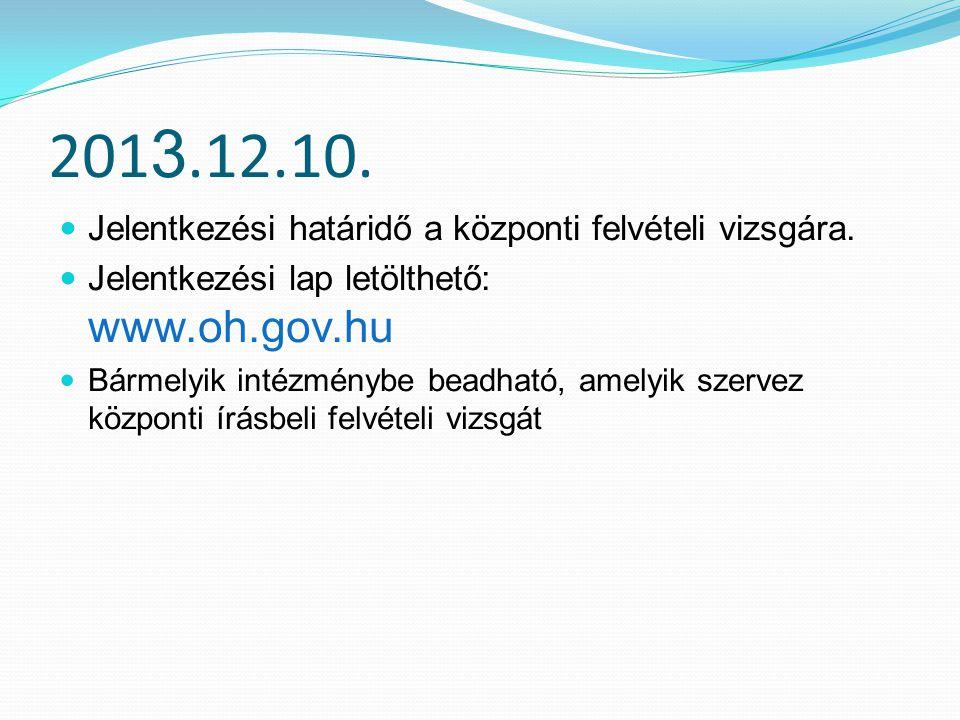 2013.12.10. Jelentkezési határidő a központi felvételi vizsgára.
