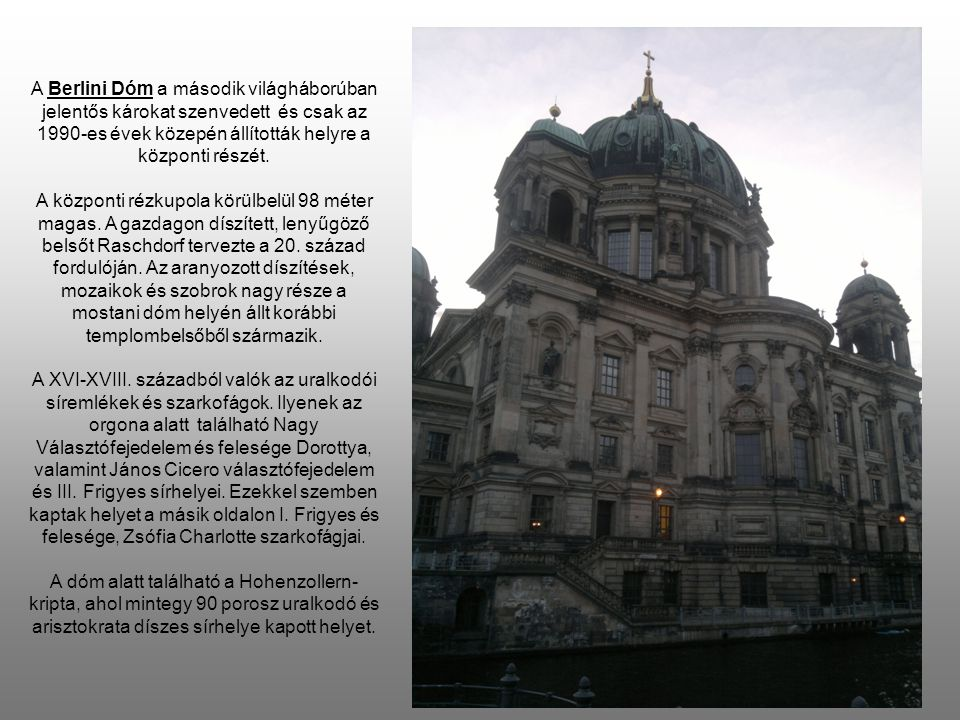 A Berlini Dóm a második világháborúban jelentős károkat szenvedett és csak az 1990-es évek közepén állították helyre a központi részét.