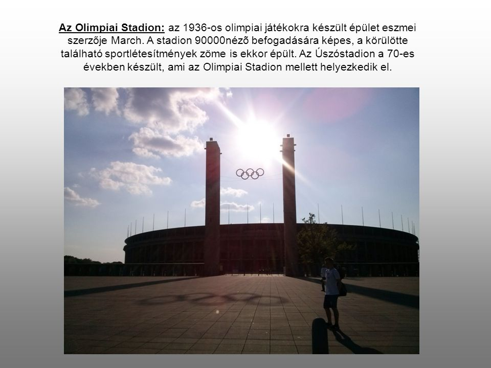 Az Olimpiai Stadion: az 1936-os olimpiai játékokra készült épület eszmei szerzője March.
