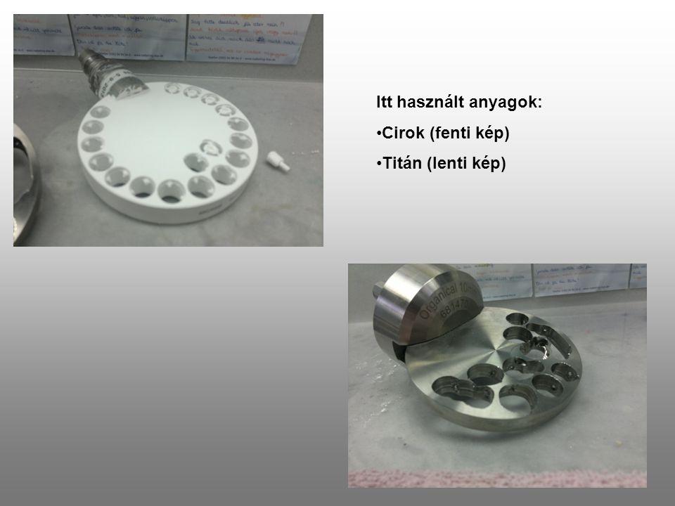 Itt használt anyagok: Cirok (fenti kép) Titán (lenti kép)