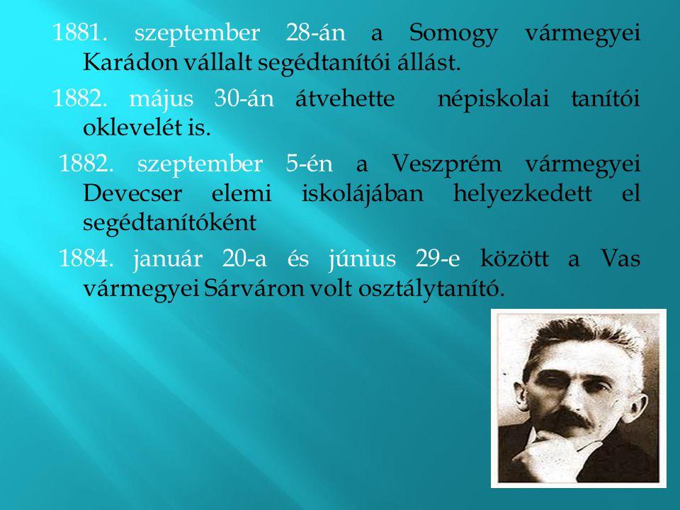 1881. szeptember 28-án a Somogy vármegyei Karádon vállalt segédtanítói állást.