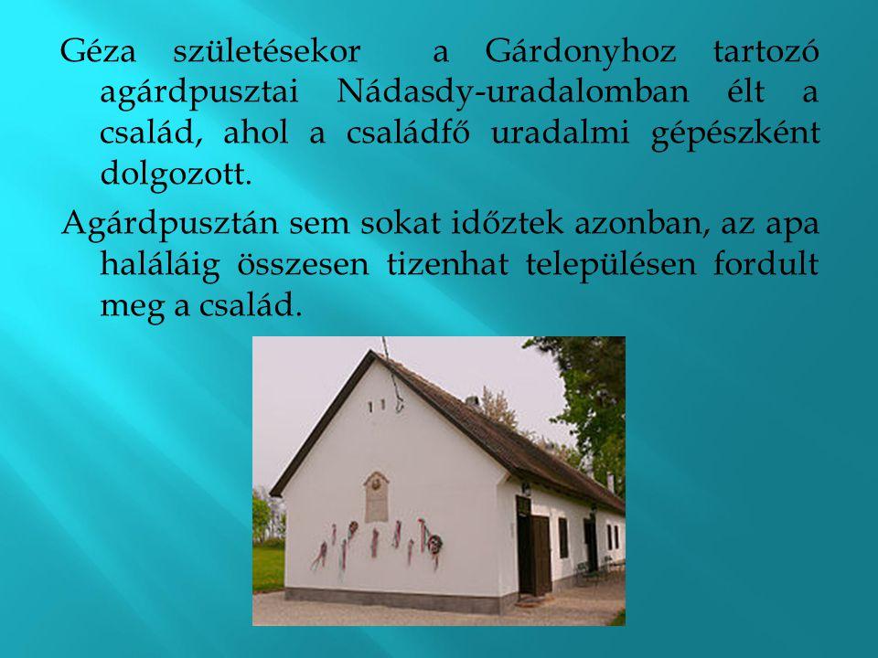 Géza születésekor a Gárdonyhoz tartozó agárdpusztai Nádasdy-uradalomban élt a család, ahol a családfő uradalmi gépészként dolgozott.