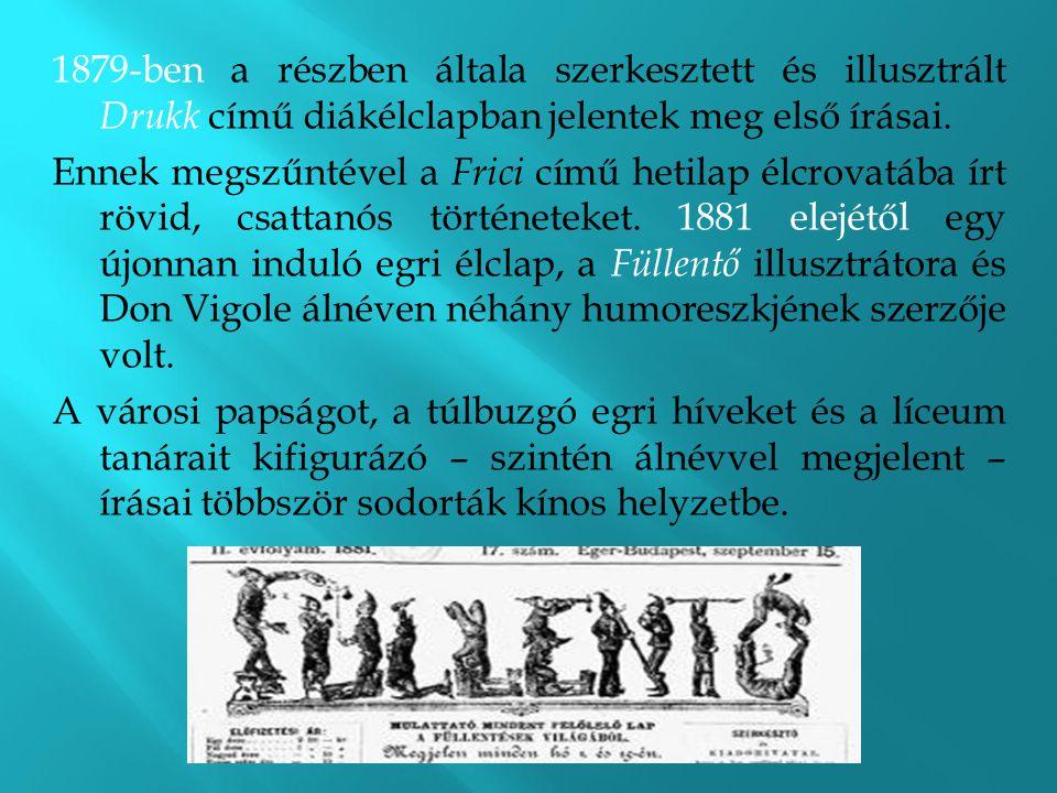 1879-ben a részben általa szerkesztett és illusztrált Drukk című diákélclapban jelentek meg első írásai.