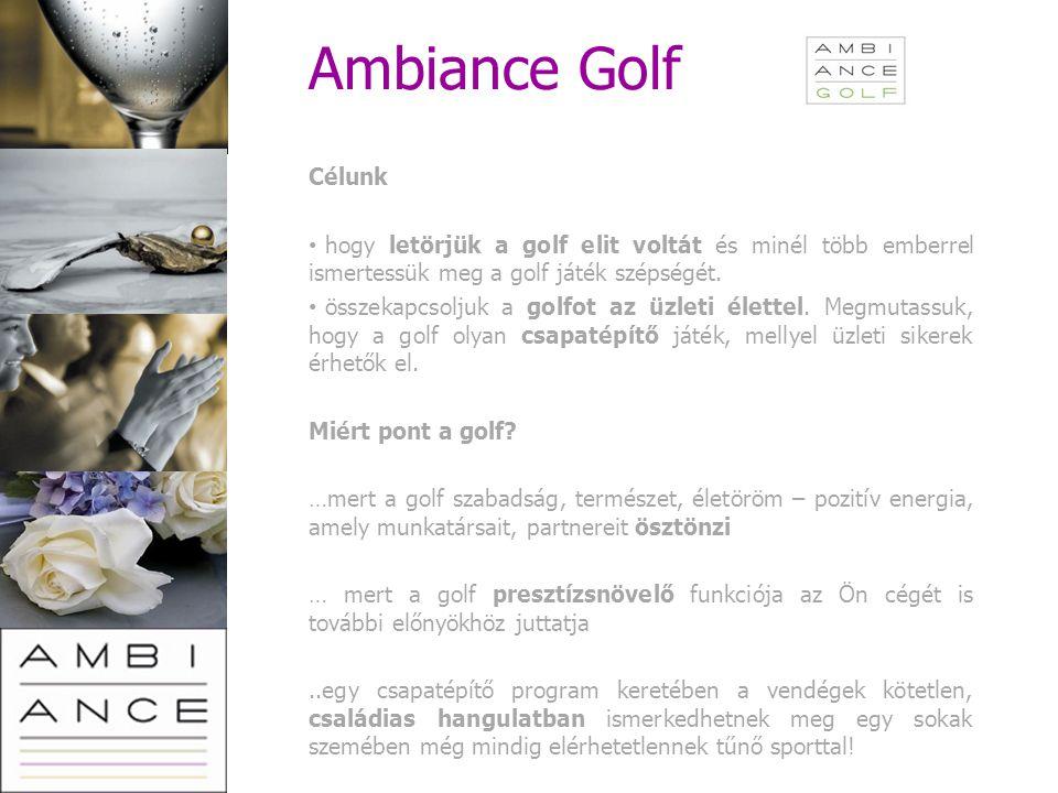 Ambiance Golf Célunk. hogy letörjük a golf elit voltát és minél több emberrel ismertessük meg a golf játék szépségét.