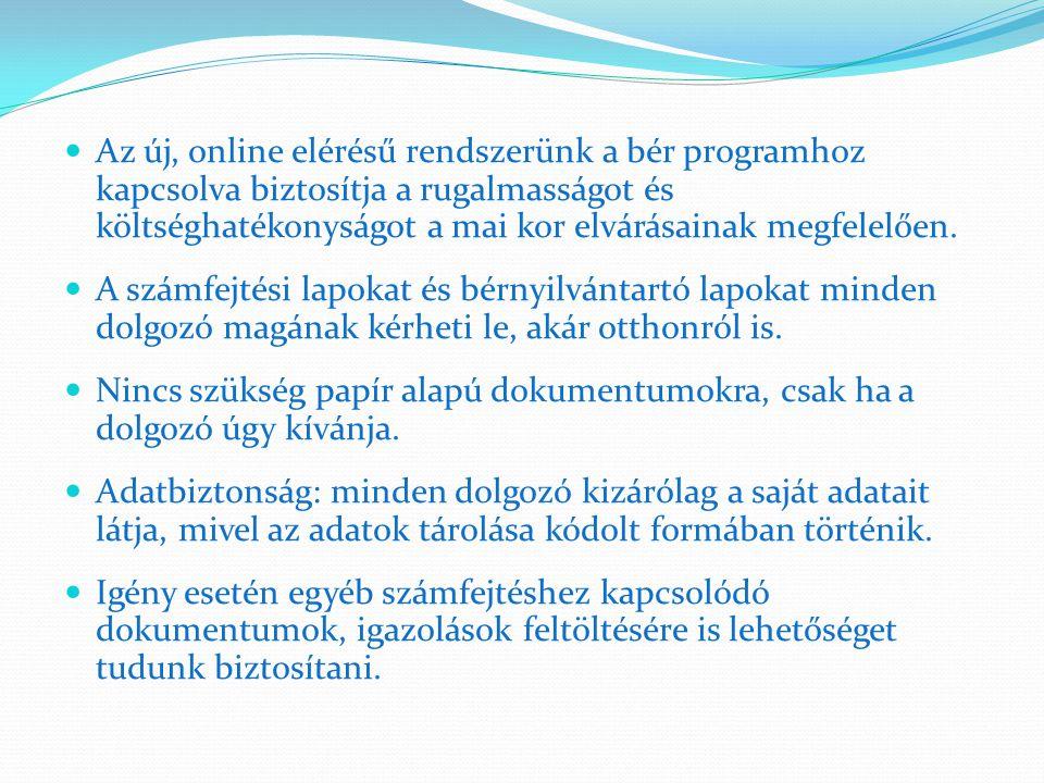 Az új, online elérésű rendszerünk a bér programhoz kapcsolva biztosítja a rugalmasságot és költséghatékonyságot a mai kor elvárásainak megfelelően.