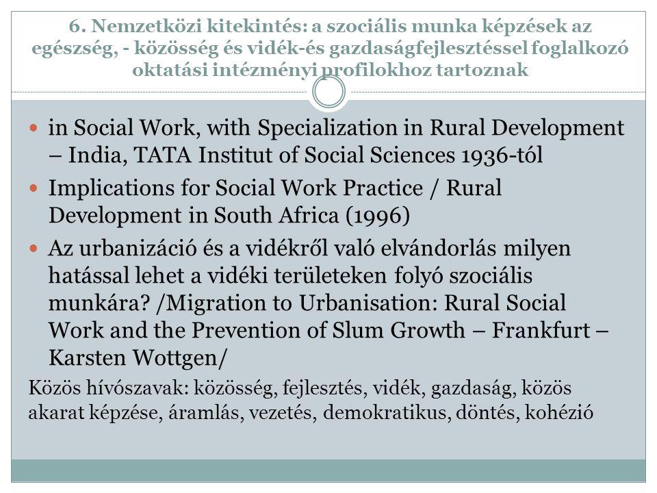 6. Nemzetközi kitekintés: a szociális munka képzések az egészség, - közösség és vidék-és gazdaságfejlesztéssel foglalkozó oktatási intézményi profilokhoz tartoznak