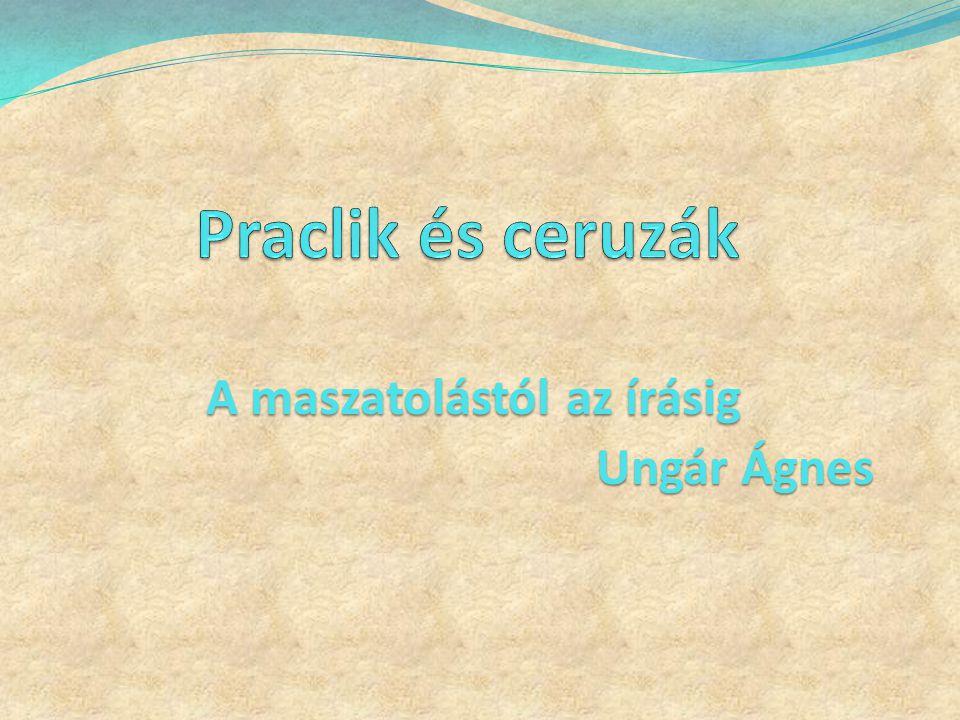 A maszatolástól az írásig Ungár Ágnes