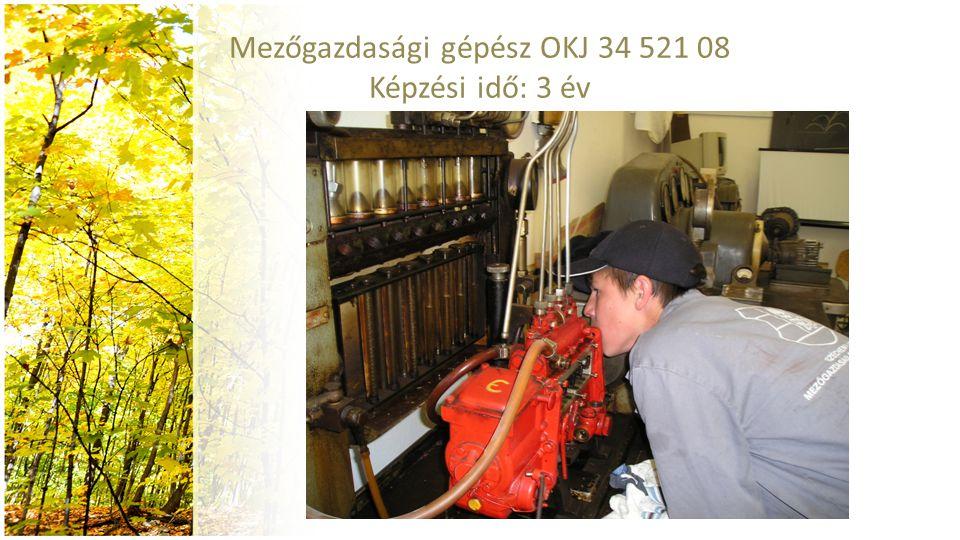 Mezőgazdasági gépész OKJ 34 521 08 Képzési idő: 3 év