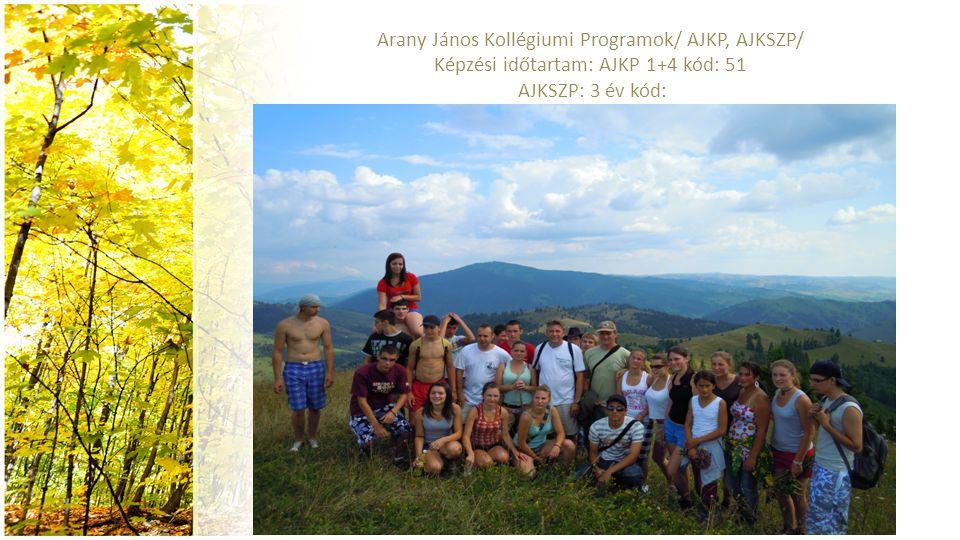 Arany János Kollégiumi Programok/ AJKP, AJKSZP/ Képzési időtartam: AJKP 1+4 kód: 51 AJKSZP: 3 év kód: