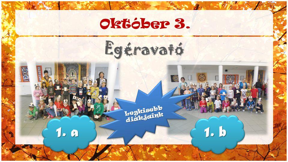 Október 3. Egéravató Legkisebb diákjaink 1. a 1. b