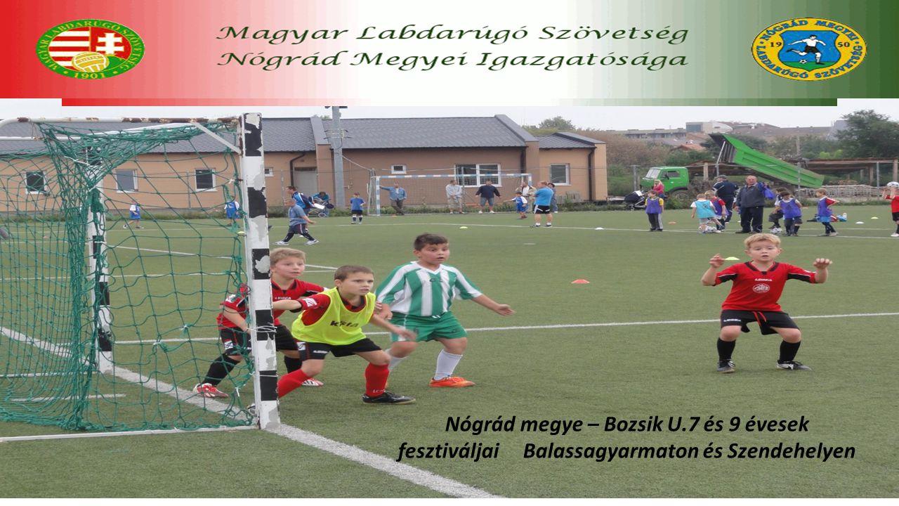 Nógrád megye – Bozsik U.7 és 9 évesek fesztiváljai Balassagyarmaton és Szendehelyen