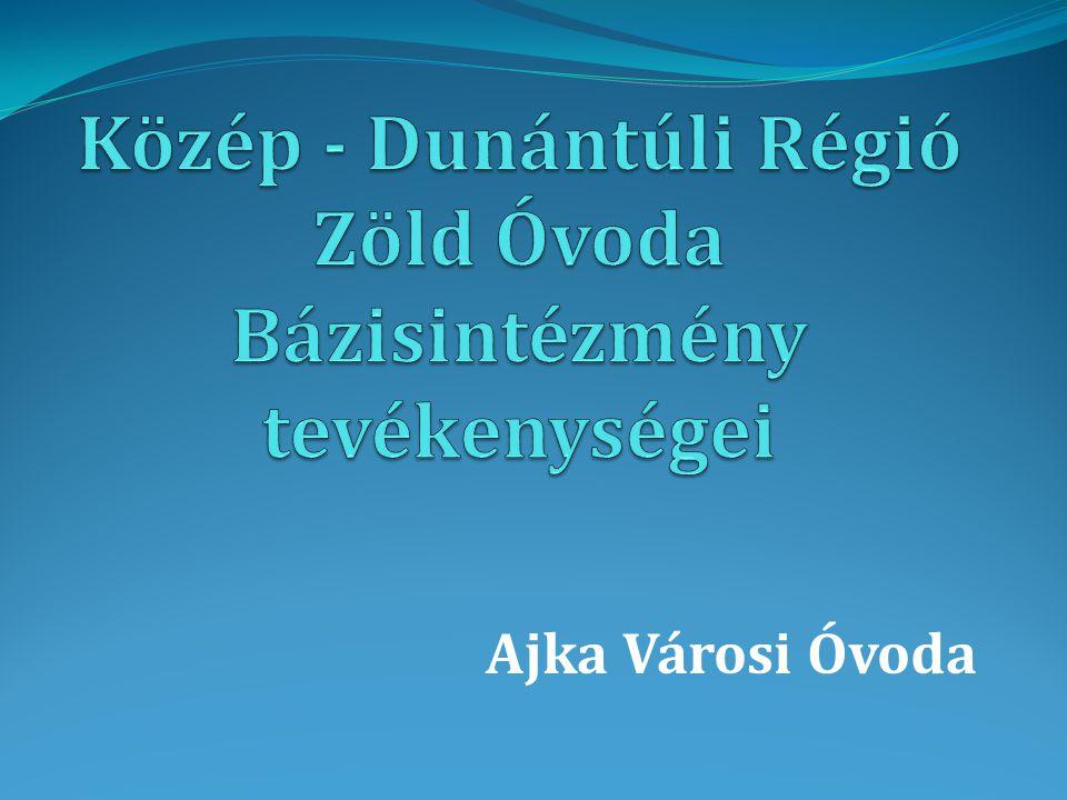 Közép - Dunántúli Régió Zöld Óvoda Bázisintézmény tevékenységei