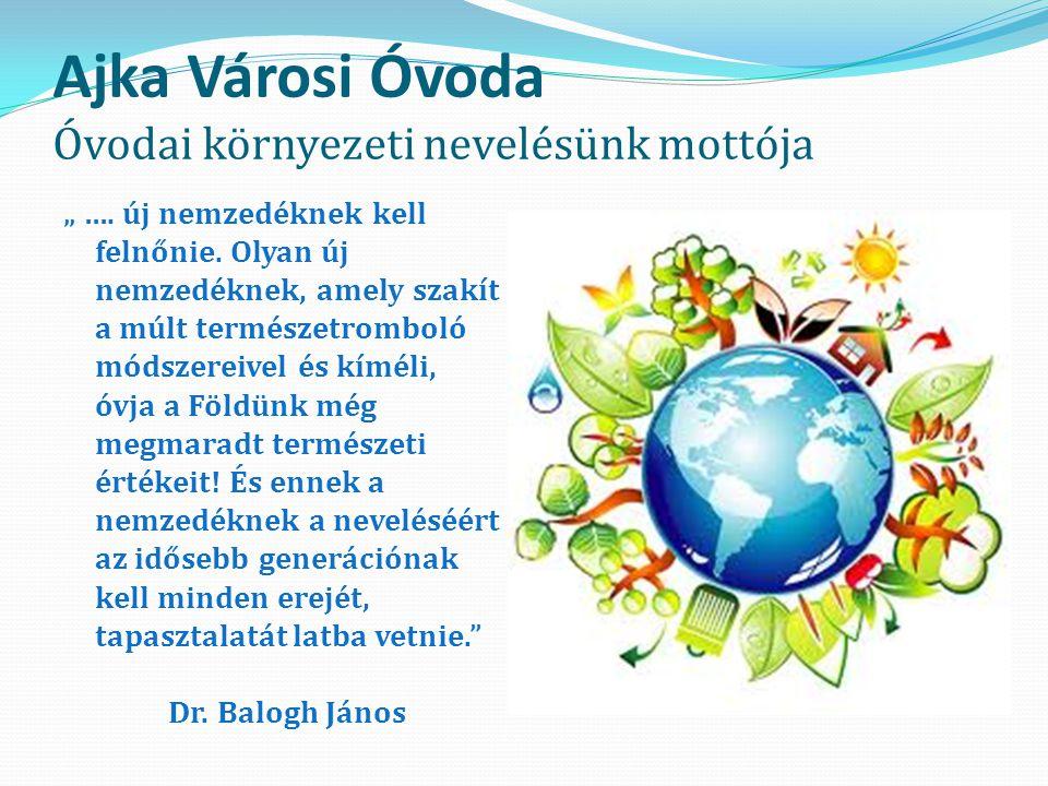Ajka Városi Óvoda Óvodai környezeti nevelésünk mottója