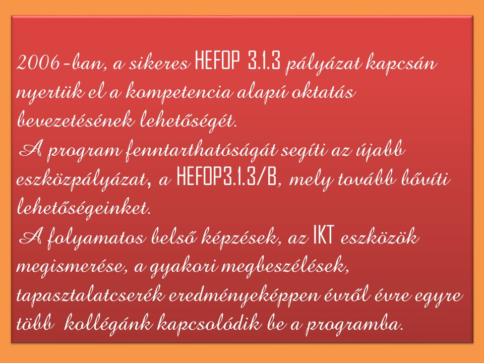 2006-ban, a sikeres HEFOP 3.1.3 pályázat kapcsán nyertük el a kompetencia alapú oktatás bevezetésének lehetőségét.