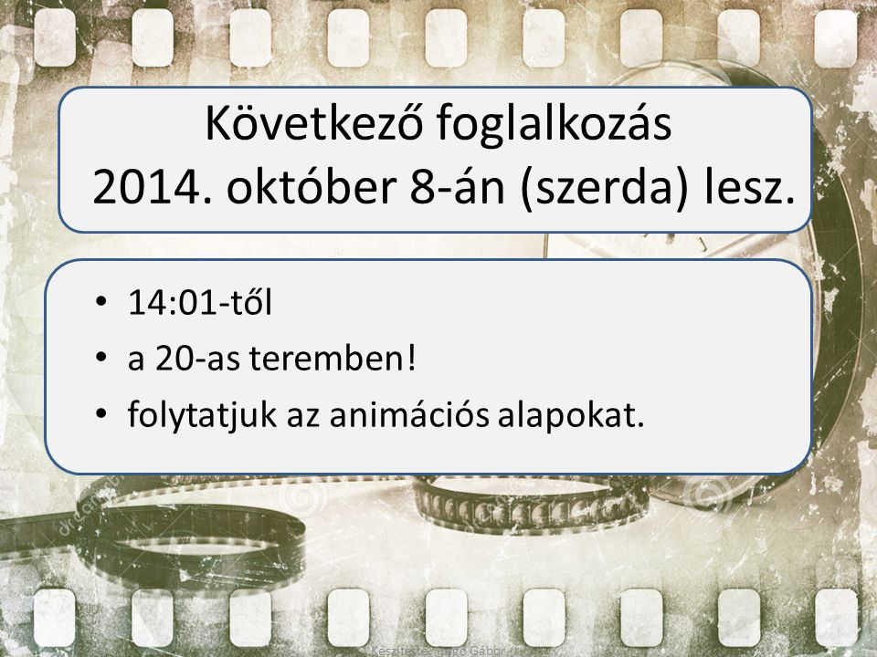 Következő foglalkozás 2014. október 8-án (szerda) lesz.