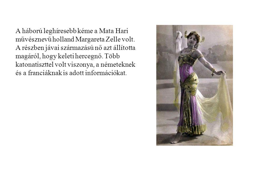 A háború leghíresebb kéme a Mata Hari művésznevű holland Margareta Zelle volt.