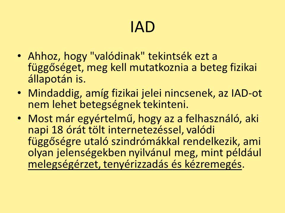 IAD Ahhoz, hogy valódinak tekintsék ezt a függőséget, meg kell mutatkoznia a beteg fizikai állapotán is.