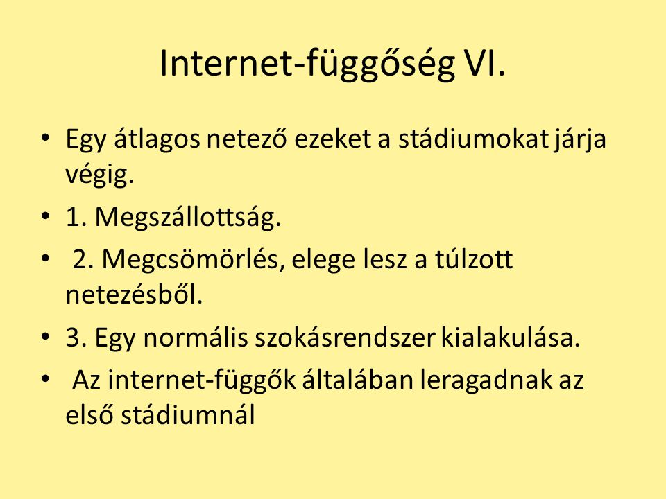 Internet-függőség VI. Egy átlagos netező ezeket a stádiumokat járja végig. 1. Megszállottság. 2. Megcsömörlés, elege lesz a túlzott netezésből.