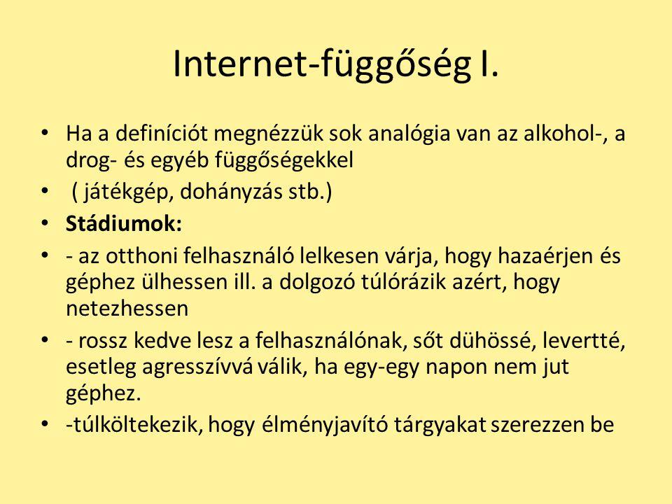 Internet-függőség I. Ha a definíciót megnézzük sok analógia van az alkohol-, a drog- és egyéb függőségekkel.