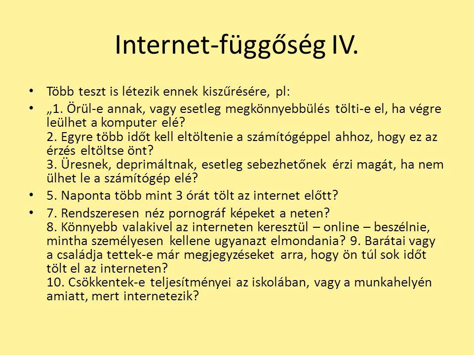 Internet-függőség IV. Több teszt is létezik ennek kiszűrésére, pl: