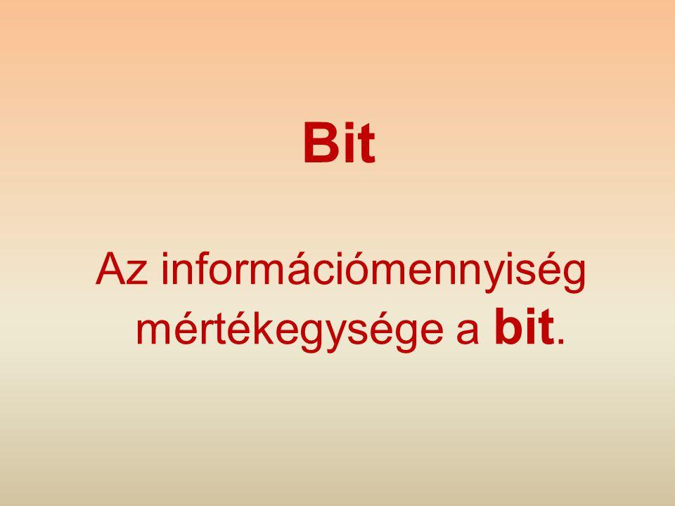 Az információmennyiség mértékegysége a bit.