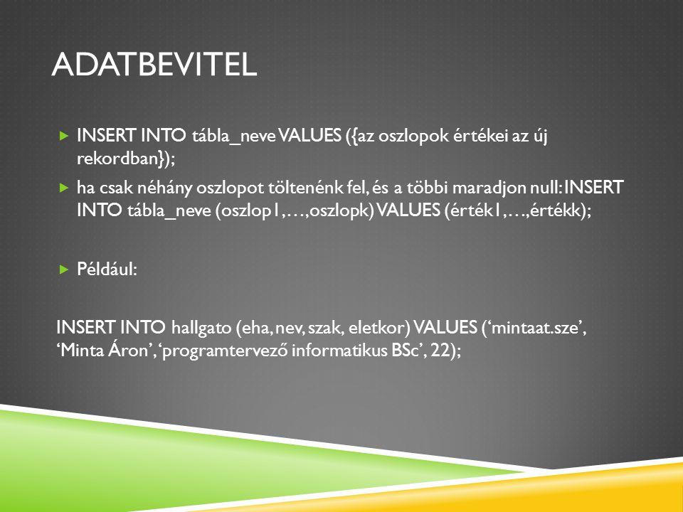 ADATBEVITEL INSERT INTO tábla_neve VALUES ({az oszlopok értékei az új rekordban});