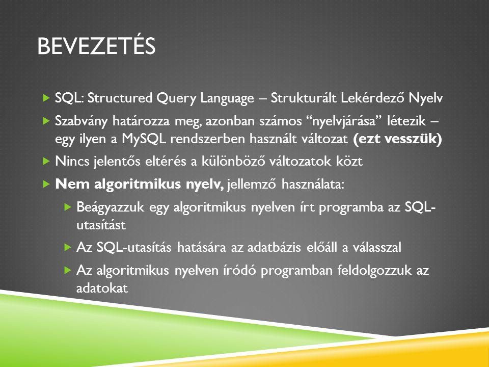Bevezetés SQL: Structured Query Language – Strukturált Lekérdező Nyelv