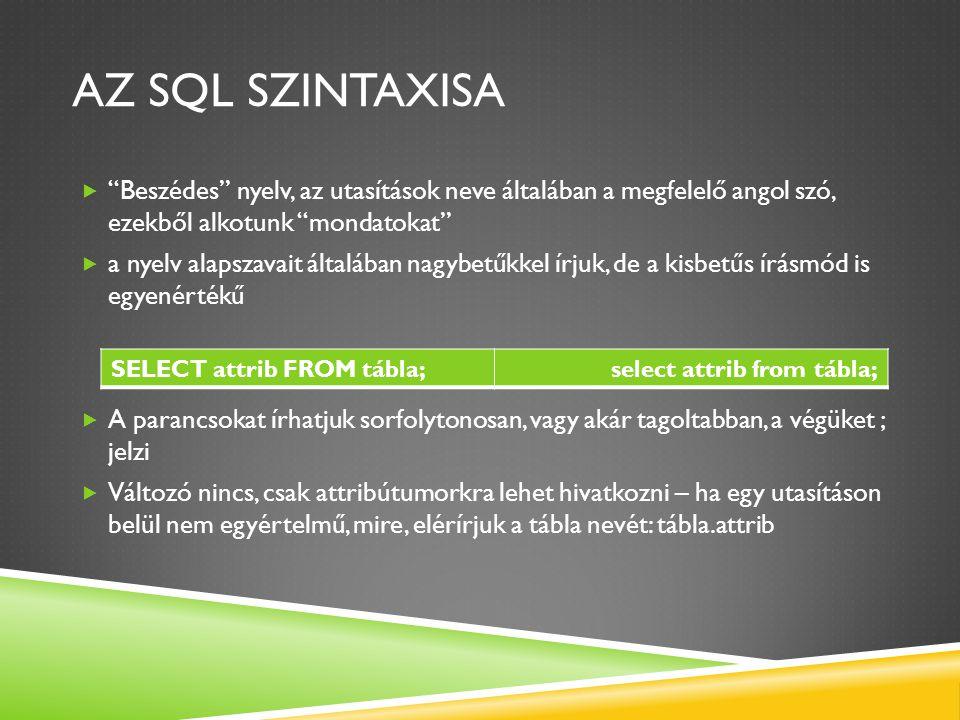 Az SQL szintaxisa Beszédes nyelv, az utasítások neve általában a megfelelő angol szó, ezekből alkotunk mondatokat