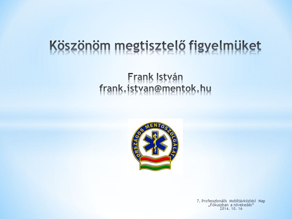 Köszönöm megtisztelő figyelmüket Frank István frank.istvan@mentok.hu