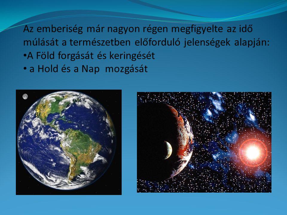 Az emberiség már nagyon régen megfigyelte az idő múlását a természetben előforduló jelenségek alapján: