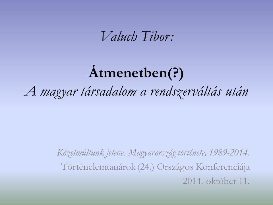 Valuch Tibor: Átmenetben( ) A magyar társadalom a rendszerváltás után