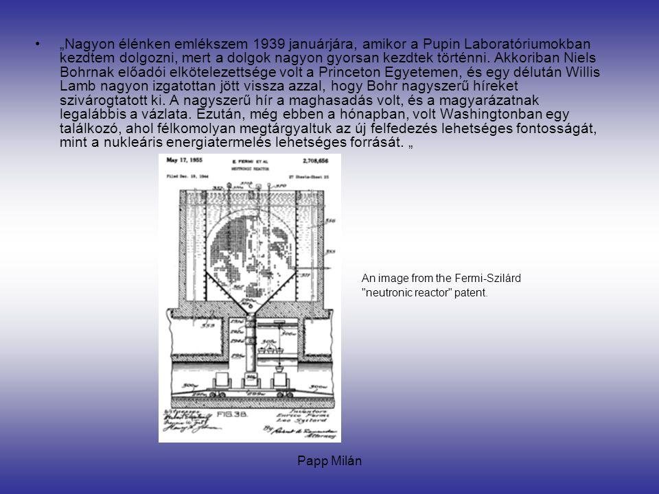 """""""Nagyon élénken emlékszem 1939 januárjára, amikor a Pupin Laboratóriumokban kezdtem dolgozni, mert a dolgok nagyon gyorsan kezdtek történni. Akkoriban Niels Bohrnak előadói elkötelezettsége volt a Princeton Egyetemen, és egy délután Willis Lamb nagyon izgatottan jött vissza azzal, hogy Bohr nagyszerű híreket szivárogtatott ki. A nagyszerű hír a maghasadás volt, és a magyarázatnak legalábbis a vázlata. Ezután, még ebben a hónapban, volt Washingtonban egy találkozó, ahol félkomolyan megtárgyaltuk az új felfedezés lehetséges fontosságát, mint a nukleáris energiatermelés lehetséges forrását. """""""