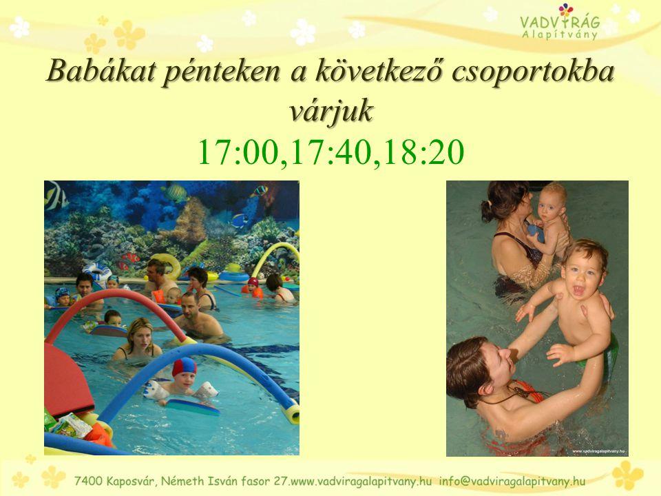 Babákat pénteken a következő csoportokba várjuk 17:00,17:40,18:20