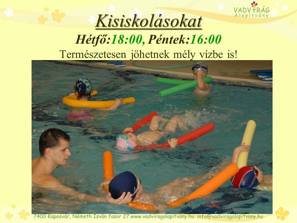 Kisiskolásokat Hétfő:18:00, Péntek:16:00 Természetesen jöhetnek mély vízbe is!