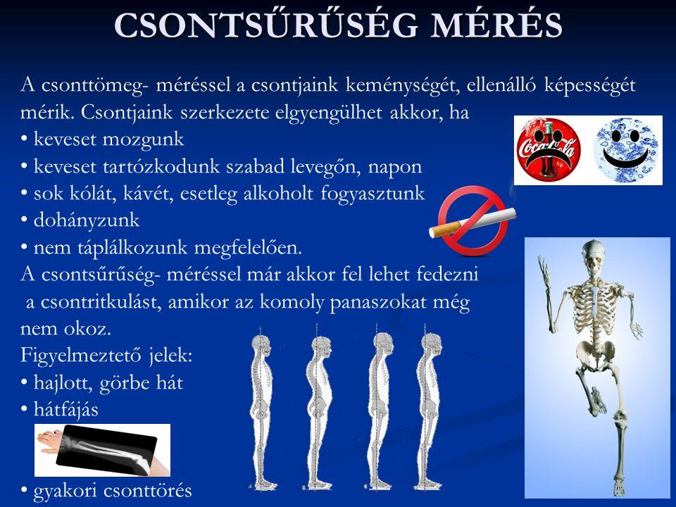 CSONTSŰRŰSÉG MÉRÉS A csonttömeg- méréssel a csontjaink keménységét, ellenálló képességét mérik. Csontjaink szerkezete elgyengülhet akkor, ha.